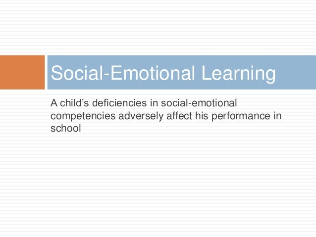 A child's deficiencies in social-emotional competencies adversely affect his performance in school Social-Emotional Learni...
