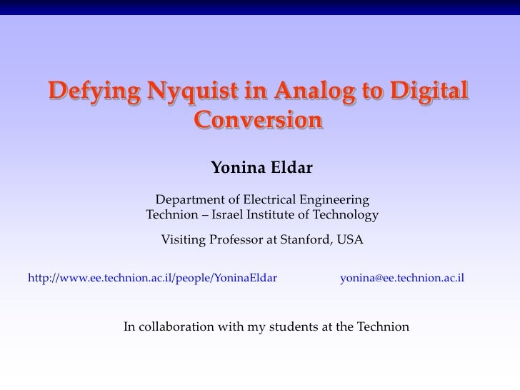 Defying Nyquist in Analog to Digital              Conversion                                  Yonina Eldar                ...