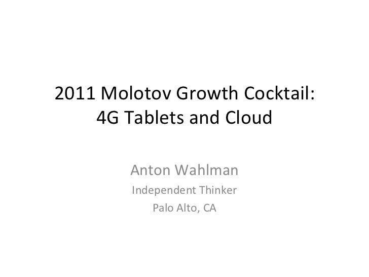 2011 Molotov Growth Cocktail: 4G Tablets and Cloud Anton Wahlman Independent Thinker Palo Alto, CA