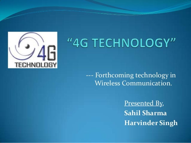 --- Forthcoming technology in    Wireless Communication.            Presented By,            Sahil Sharma            Harvi...