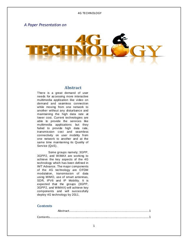 4G TECHNOLOGY A Paper Presentation on Abstract There is a great demand of user needs for accessing more interactive multim...