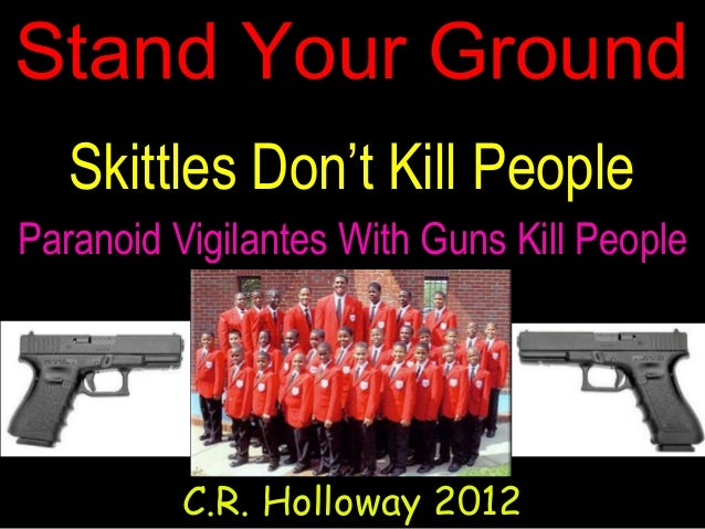 Stand Your Ground Skittles Don't Kill People C.R. Holloway 2012 Paranoid Vigilantes With Guns Kill People