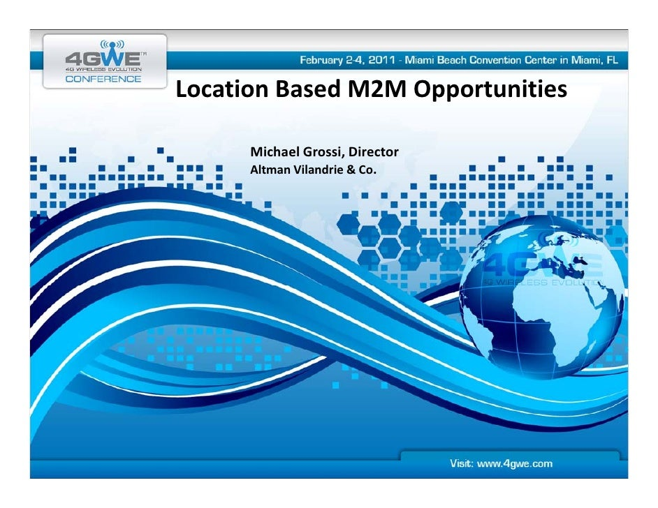 LocationBasedM2MOpportunitiesLocation Based M2M Opportunities      MichaelGrossi,Director                      ,     ...