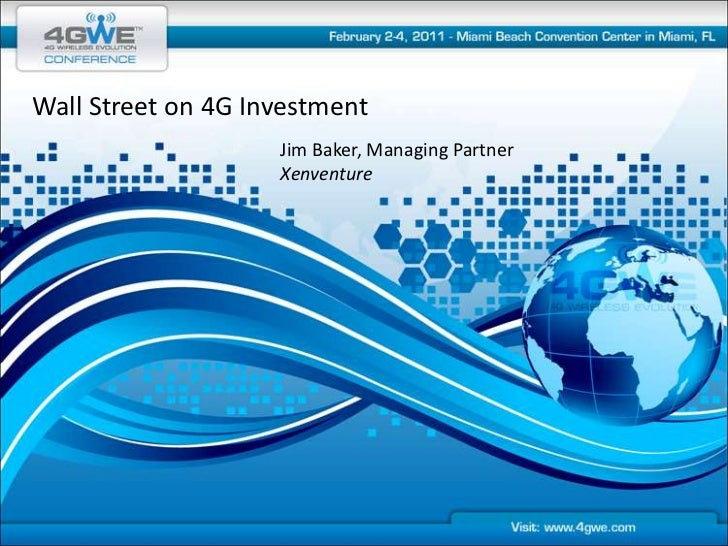 Wall Street on 4G Investment<br />Jim Baker, Managing Partner<br />Xenventure<br />