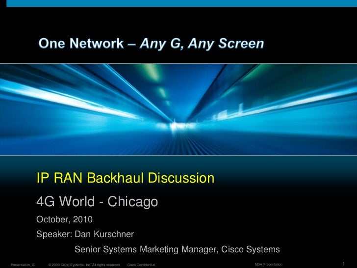 One Network – Any G, Any Screen<br />IP RAN Backhaul Discussion<br />4G World - Chicago<br />October, 2010<br />Speaker: D...