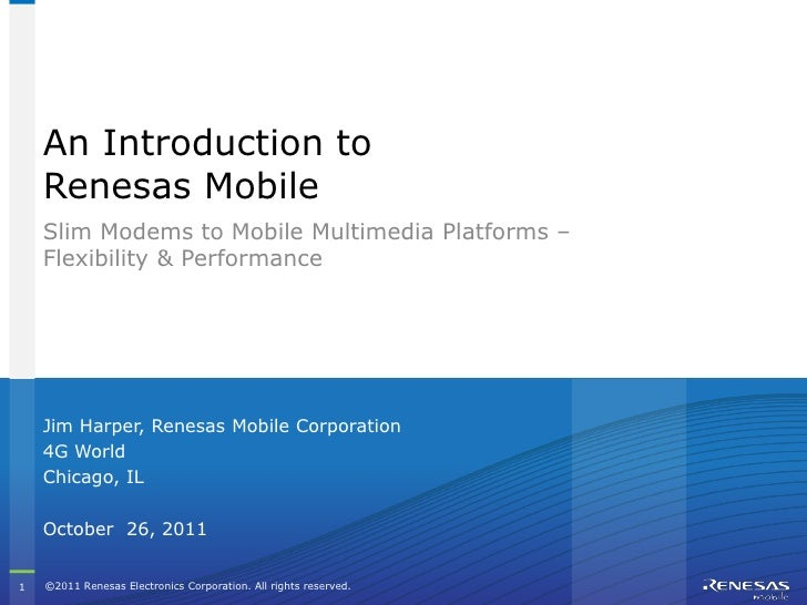 An Introduction to    Renesas Mobile    Slim Modems to Mobile Multimedia Platforms –    Flexibility & Performance    Jim H...