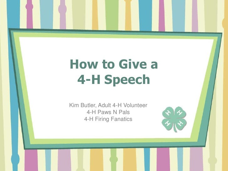 How to Give a4-H Speech<br />Kim Butler, Adult 4-H Volunteer<br />4-H Paws N Pals<br />4-H Firing Fanatics<br />