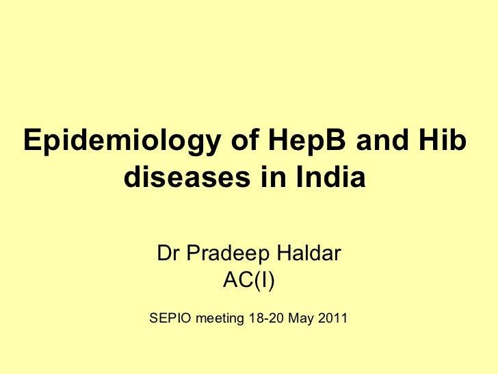 Epidemiology of HepB and Hib diseases in India Dr Pradeep Haldar AC(I) SEPIO meeting 18-20 May 2011