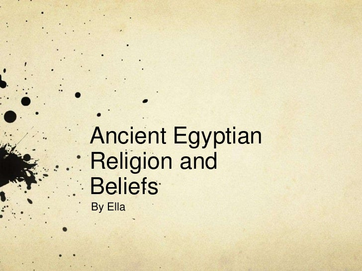 Ancient EgyptianReligion andBeliefsBy Ella