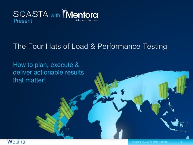 1© 2013 SOASTA. All rights reserved.Webinar Present How to plan, execute & deliver actionable results that matter! with