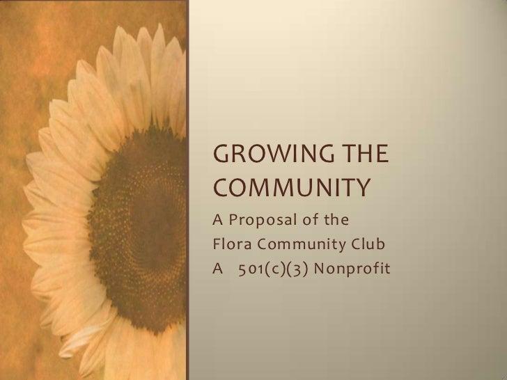 GROWING THECOMMUNITYA Proposal of theFlora Community ClubA 501(c)(3) Nonprofit