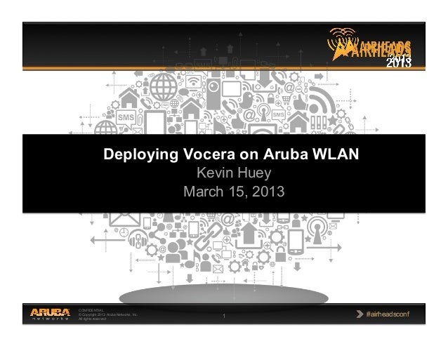 4 healthcare forum deploying vocera on aruba wlan_kevin huey