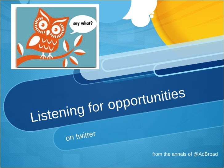 Listening for opportunities on twitter from the annals of @AdBroad