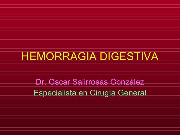 HEMORRAGIA DIGESTIVA Dr. Oscar Salirrosas González Especialista en Cirugía General