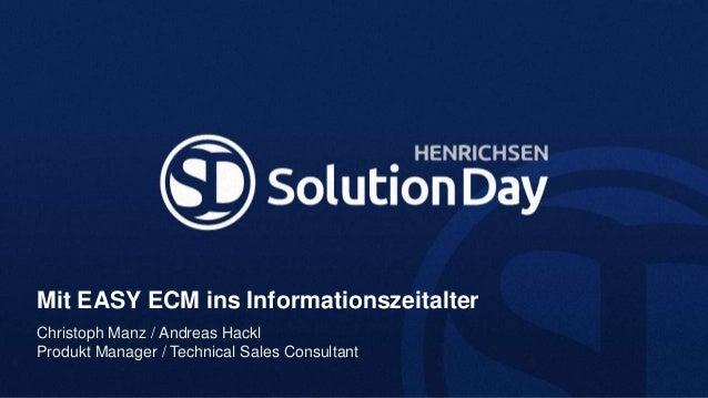 Mit EASY ECM ins InformationszeitalterChristoph Manz / Andreas HacklProdukt Manager / Technical Sales Consultant