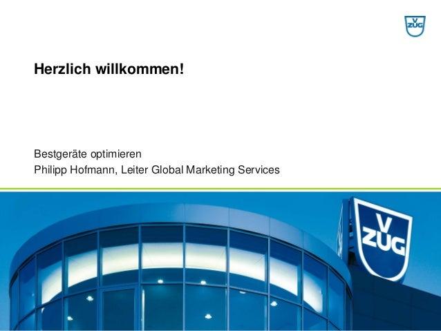 Bestgeräteoptimieren  Philipp Hofmann, Leiter Global Marketing Services  Herzlich willkommen!
