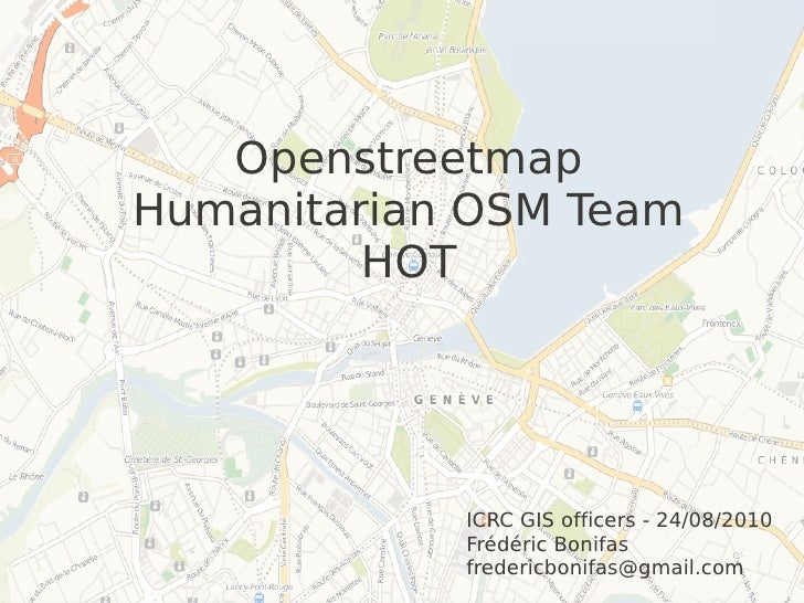 Openstreetmap Humanitarian OSM Team          HOT                 ICRC GIS officers - 24/08/2010             Frédéric Bonif...