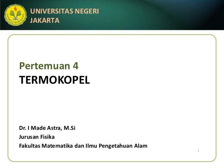Pertemuan 4 TERMOKOPEL Dr. I Made Astra, M.Si Jurusan Fisika Fakultas Matematika dan Ilmu Pengetahuan Alam
