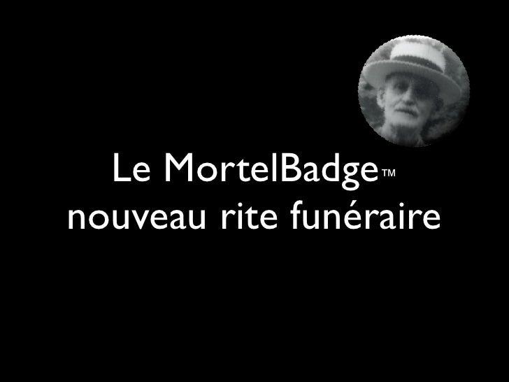 Le MortelBadge™nouveau rite funéraire