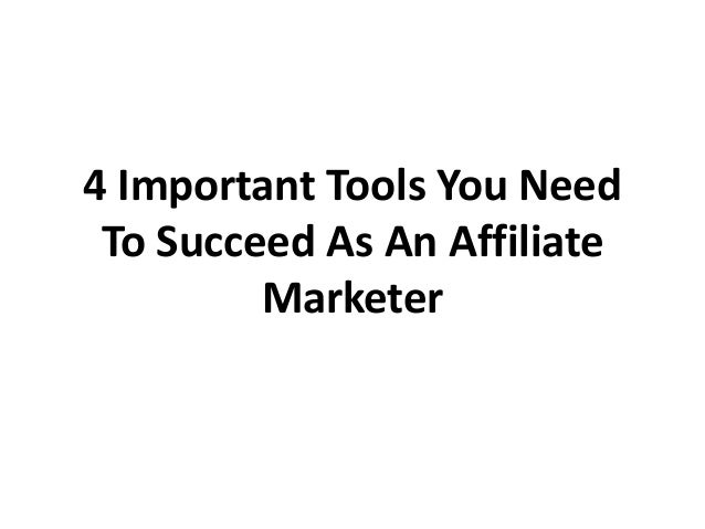 4 Important Tools You Need To Succeed As An Affiliate Marketer