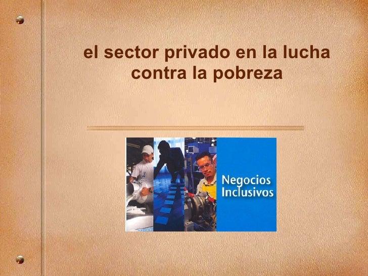 el sector privado en la lucha contra la pobreza