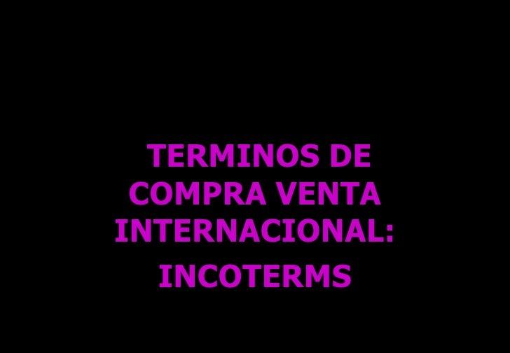 TERMINOS DE COMPRA VENTA INTERNACIONAL: INCOTERMS