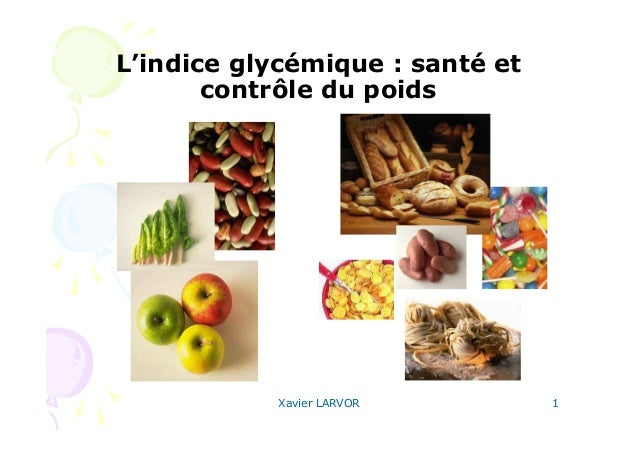 Xavier LARVOR 1 L'indice glycémique : santé et contrôle du poids