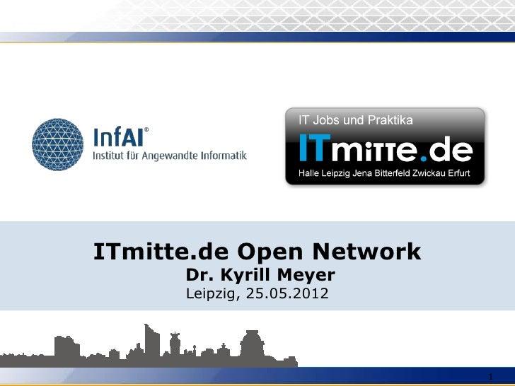 ITmitte.de Open Network      Dr. Kyrill Meyer      Leipzig, 25.05.2012                            1