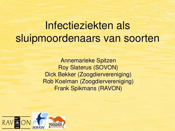 Infectieziekten alssluipmoordenaars van soorten            Annemarieke Spitzen           Roy Slaterus (SOVON)      Dick Be...
