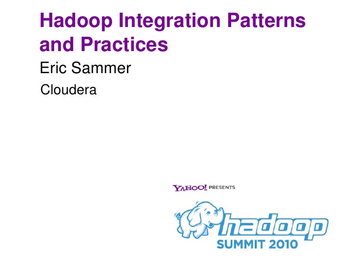 Hadoop Integration Patterns and Practices<br />Eric Sammer<br />Cloudera<br />