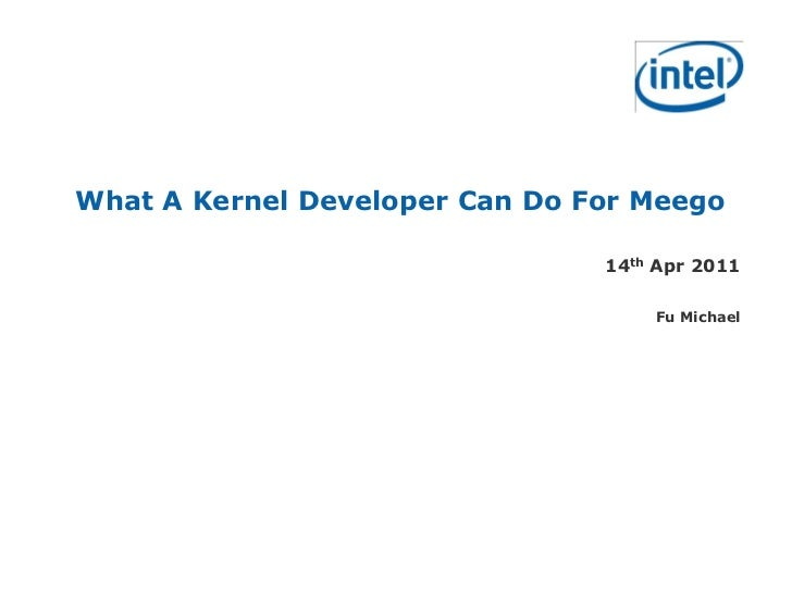 What A Kernel Developer Can Do For Meego                                14th Apr 2011                                    F...
