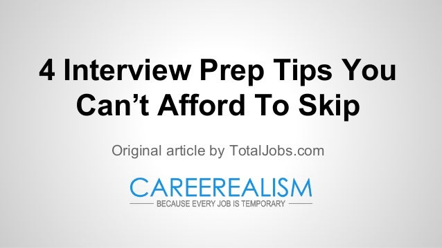 4 Interview Prep Tips You Can't Afford To Skip Original article by TotalJobs.com