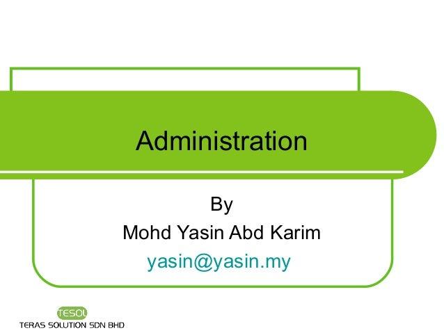 Administration        ByMohd Yasin Abd Karim  yasin@yasin.my