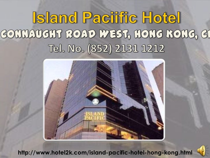 Island Paciific Hotel<br />152 Connaught Road West, Hong Kong, China<br />Tel. No. (852) 2131 1212<br />http://www.hotel2k...