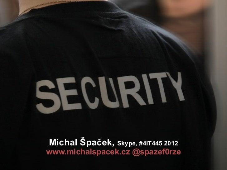 Michal Špaček, Skype, #4IT445 2012www.michalspacek.cz @spazef0rze