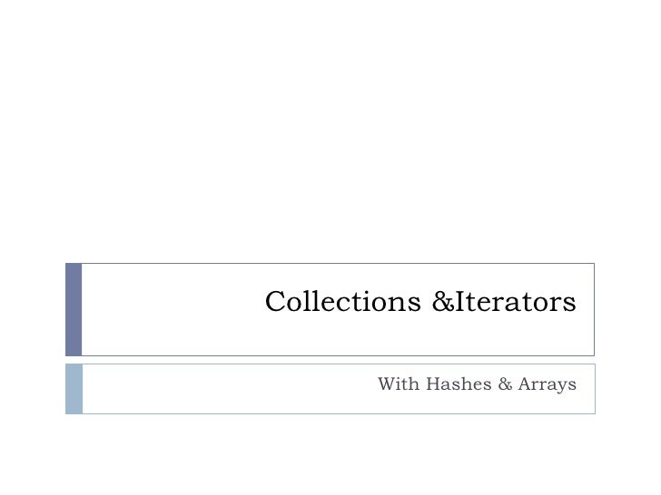 Collections & Iterators<br />With Hashes & Arrays<br />