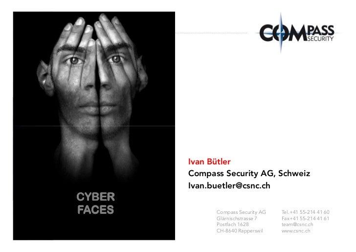Ivan Bütler        Compass Security AG, Schweiz        Ivan.buetler@csnc.chCYBERFACES         Compass Security AG   Tel.+4...