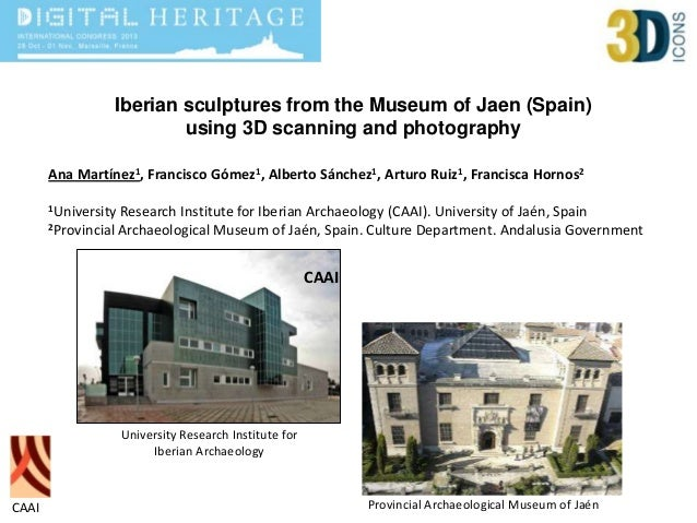 Iberian sculptures from the Museum of Jaen (Spain) using 3D scanning and photography Ana Martínez1, Francisco Gómez1, Albe...