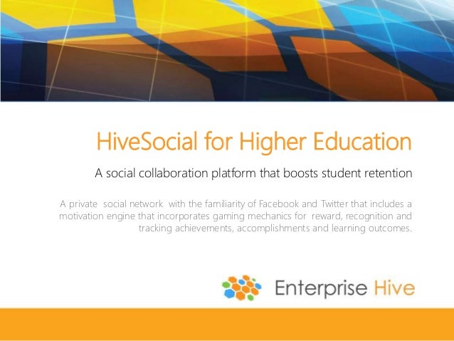 HiveSocial for Higher Education A social collaboration platform that boosts student retention A private social network wit...