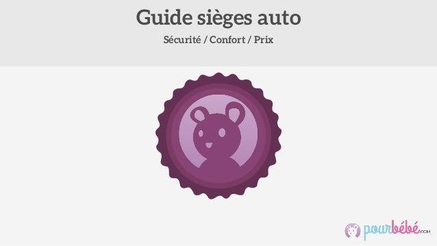 Sécurité / Confort / Prix Guide sièges auto