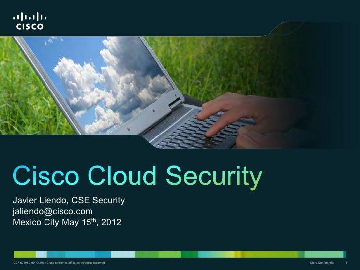 Javier Liendo, CSE Securityjaliendo@cisco.comMexico City May 15th, 2012C97-694080-00 © 2011 Cisco and/or its affiliates. A...