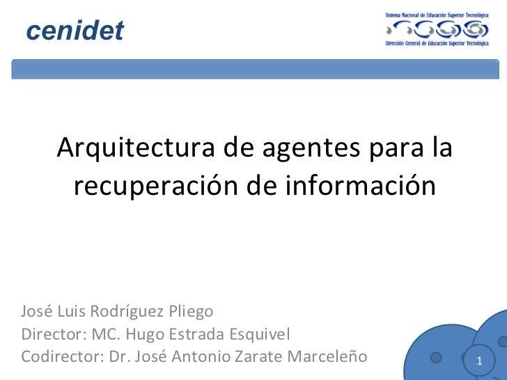 Arquitectura de agentes para la recuperación de información José Luis Rodríguez Pliego Director: MC. Hugo Estrada Esquivel...