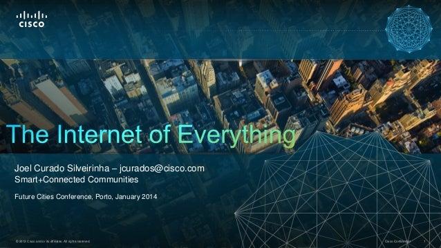 Joel Curado Silveirinha – jcurados@cisco.com Smart+Connected Communities Future Cities Conference, Porto, January 2014  © ...