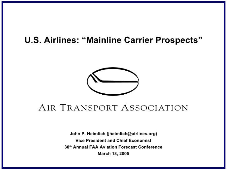 """U.S. Airlines: """"Mainline Carrier Prospects"""" John P. Heimlich (jheimlich@airlines.org) Vice President and Chief Economist 3..."""