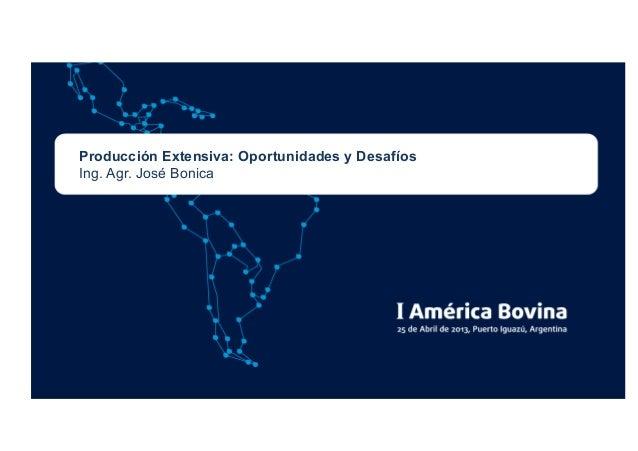 Producción Extensiva: Oportunidades y DesafíosIng. Agr. José Bonica