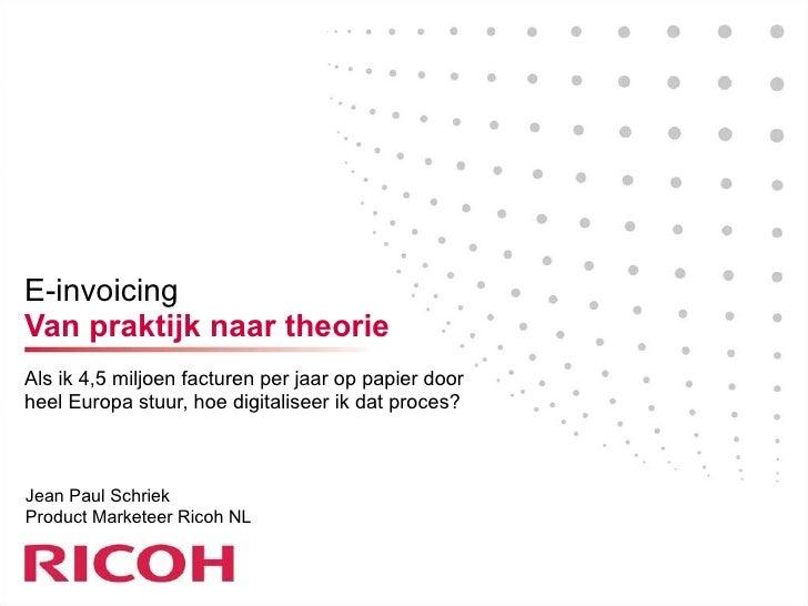 E-invoicing Van praktijk naar theorie Als ik 4,5 miljoen facturen per jaar op papier door heel Europa stuur, hoe digitalis...