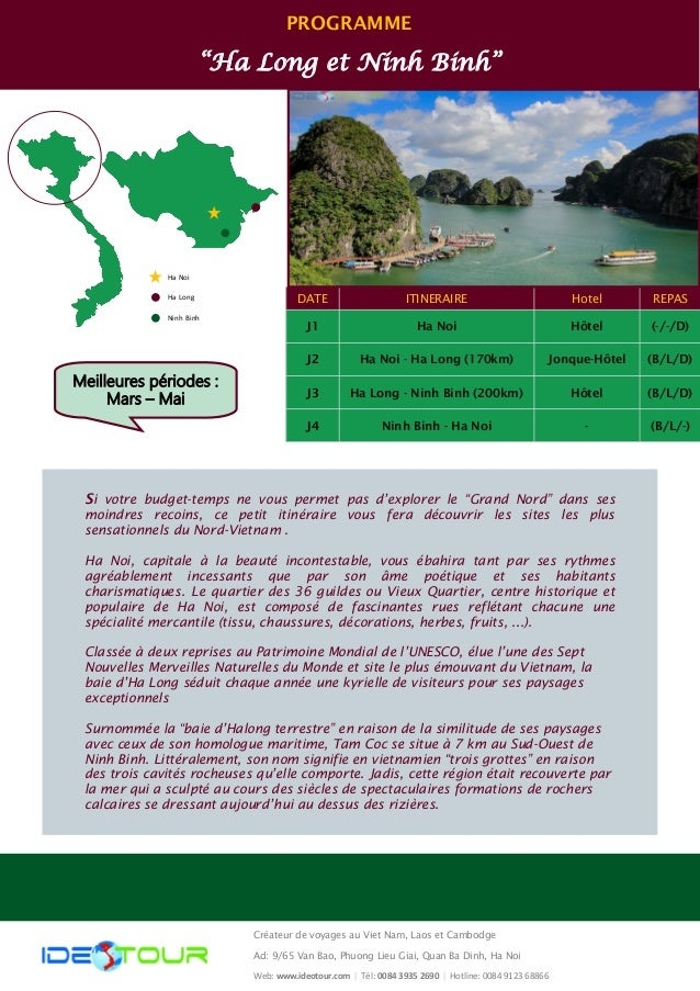 "PROGRAMME  ""Ha Long et Ninh Binh""  Ha Noi  Ha Long  Ninh Binh  DATE  ITINERAIRE  Hotel  REPAS  J1  Ha Noi  Hôtel  (-/-/D) ..."