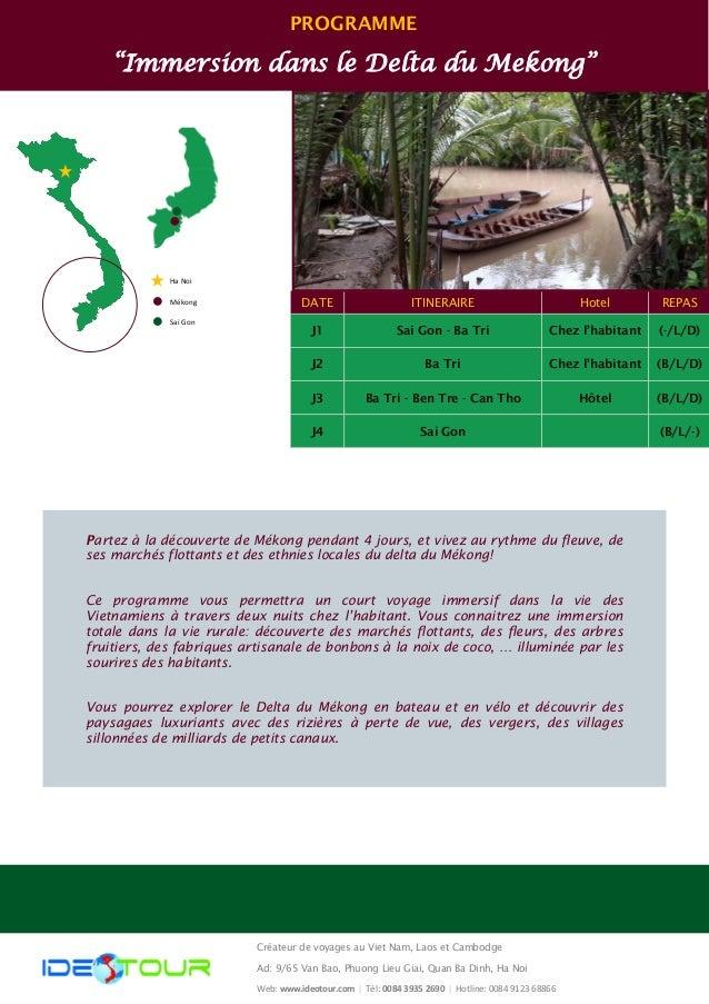 """PROGRAMME """"Immersion dans le Delta du Mekong"""" Ha Noi Mékong Sai Gon DATE ITINERAIRE Hotel REPAS J1 Sai Gon - Ba Tri Chez l..."""