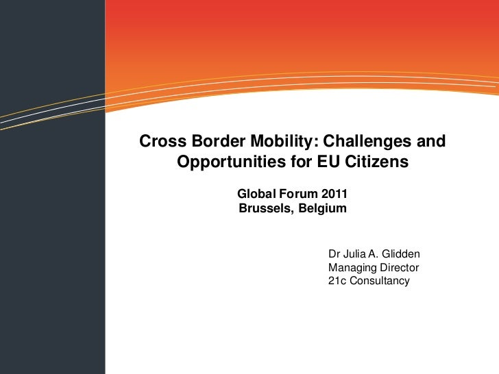 Cross Border Mobility: Challenges and    Opportunities for EU Citizens           Global Forum 2011           Brussels, Bel...