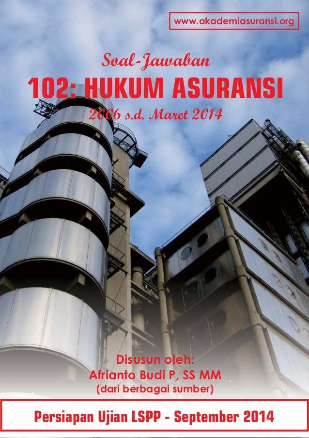Soal-Jawaban 10 :2 HUKUM ASURANSI 2006 s.d. Maret 2014 Disusun oleh: Afrianto Budi P, SS MM (dari berbagai sumber) Persiap...